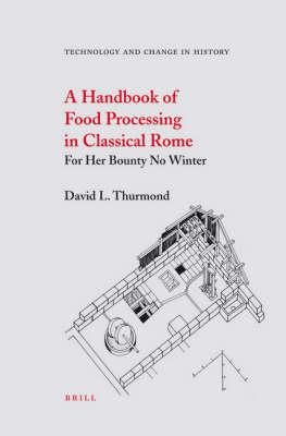 A Handbook of Food Processing in Classical Rome - David Thurmond