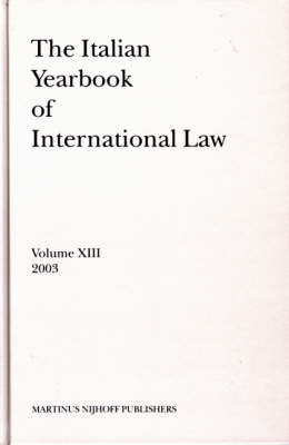 The Italian Yearbook of International Law, Volume 13 (2003) - Benedetto Conforti; Luigi Ferrari Bravo; Francesco Francioni; Natalino Ronzitti; Giorgio Sacerdoti