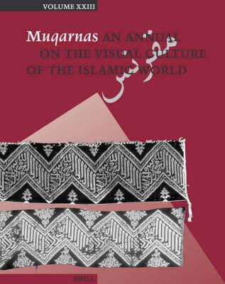 Muqarnas, Volume 23 - Gulru Necipoglu
