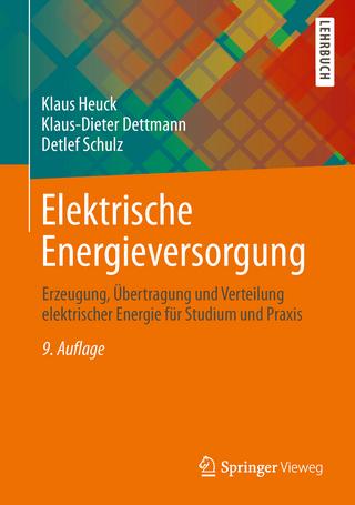 Elektrische Energieversorgung - Klaus Heuck; Klaus-Dieter Dettmann; Detlef Schulz
