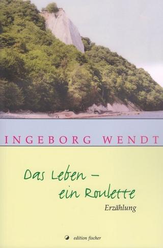 Das Leben - ein Roulette - Ingeborg Wendt