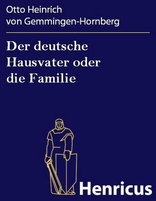 Der deutsche Hausvater oder die Familie - Otto Heinrich von Gemmingen-Hornberg