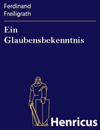 Ein Glaubensbekenntnis - Ferdinand Freiligrath