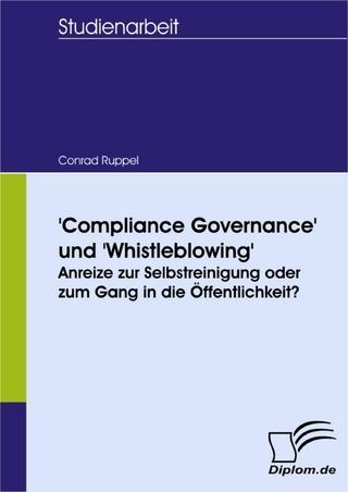 'Compliance Governance' und 'Whistleblowing': Anreize zur Selbstreinigung oder zum Gang in die Öffentlichkeit? - Conrad Ruppel