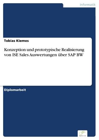 Konzeption und prototypische Realisierung von ISE Sales Auswertungen über SAP BW - Tobias Kiemes