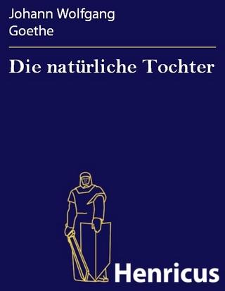 Die natürliche Tochter - Johann Wolfgang Goethe