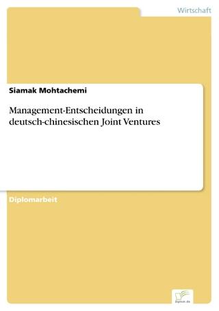 Management-Entscheidungen in deutsch-chinesischen Joint Ventures - Siamak Mohtachemi