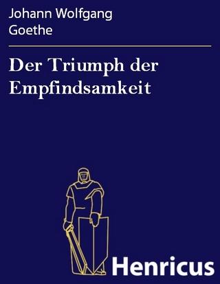 Der Triumph der Empfindsamkeit - Johann Wolfgang Goethe