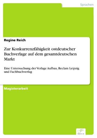 Zur Konkurrenzfähigkeit ostdeutscher Buchverlage auf dem gesamtdeutschen Markt - Regine Reich