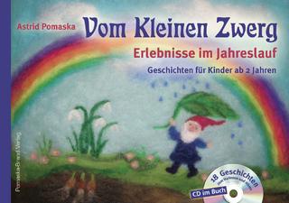 Vom Kleinen Zwerg (Bd.1): Erlebnisse im Jahreslauf (mit CD) - Astrid Pomaska