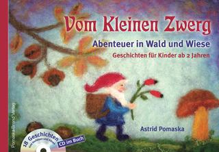 Vom Kleinen Zwerg (Bd.2): Abenteuer in Wald und Wiese (mit CD) - Astrid Pomaska