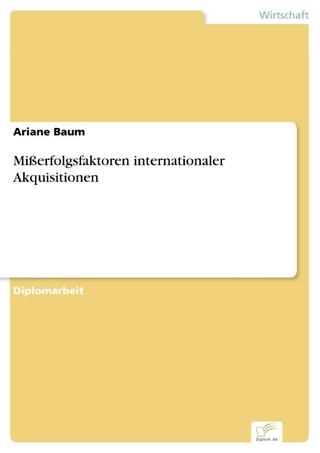Mißerfolgsfaktoren internationaler Akquisitionen - Ariane Baum