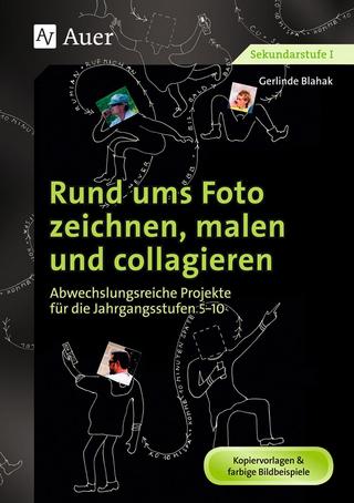 Rund ums Foto zeichnen, malen und collagieren - Gerlinde Blahak