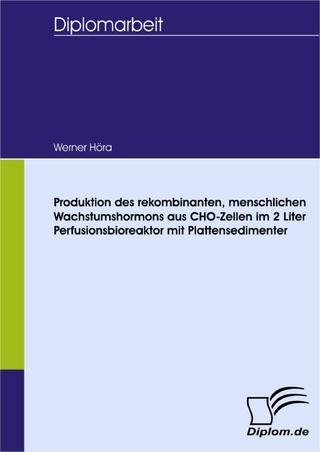 Produktion des rekombinanten, menschlichen Wachstumshormons aus CHO-Zellen im 2 Liter Perfusionsbioreaktor mit Plattensedimenter - Werner Höra