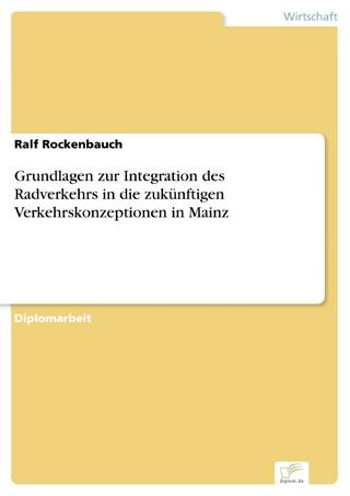 Grundlagen zur Integration des Radverkehrs in die zukünftigen Verkehrskonzeptionen in Mainz - Ralf Rockenbauch