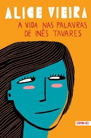 A Vida nas Palavras de Inês Tavares - Alice Vieira
