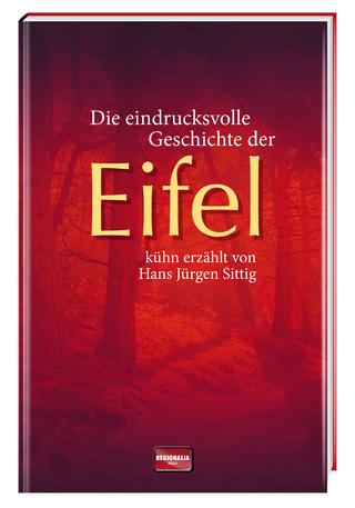 Die eindrucksvolle Geschichte der Eifel - Hans Jürgen Sittig