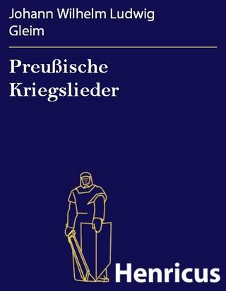 Preußische Kriegslieder - Johann Wilhelm Ludwig Gleim