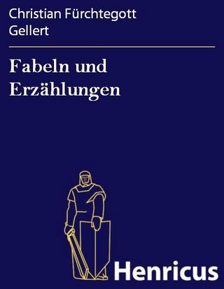Fabeln und Erzählungen - Christian Fürchtegott Gellert