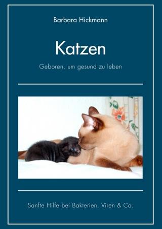 Katzen - geboren, um gesund zu leben - Barbara Hickmann