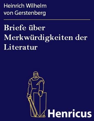 Briefe über Merkwürdigkeiten der Literatur - Heinrich Wilhelm Von Gerstenberg