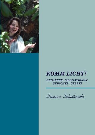 Komm Licht! - Susanne Schutkowski