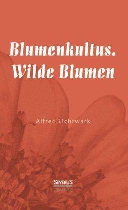 Blumenkultus. Wilde Blumen - Alfred Lichtwark