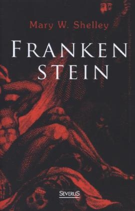 Frankenstein oder der moderne Prometheus - Mary Shelley