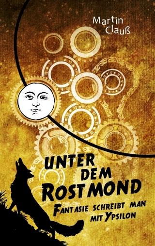 Unter dem Rostmond - Martin Clauß