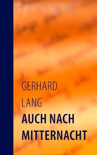 Auch nach Mitternacht - Gerhard Lang