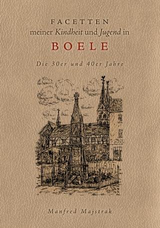 Facetten meiner Kindheit und Jugend in Boele - Manfred Majstrak