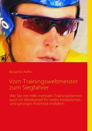Vom Trainingsweltmeister zum Siegfahrer - Benjamin Rüffin