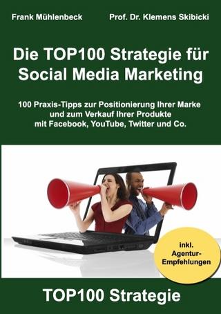 Die TOP100 Strategie für Social Media Marketing - Frank Mühlenbeck; Klemens Skibicki