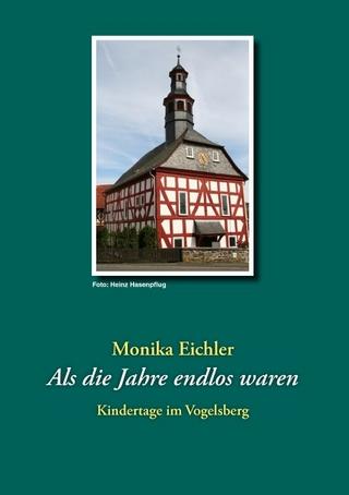 Als die Jahre endlos waren - Monika Eichler