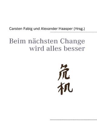 Beim nächsten Change wird alles besser - Carsten Fabig; Alexander Haasper