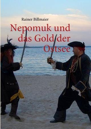 Nepomuk und das Gold der Ostsee - Rainer Billmaier