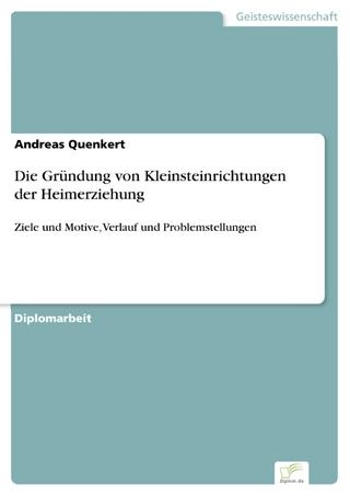 Die Gründung von Kleinsteinrichtungen der Heimerziehung - Andreas Quenkert
