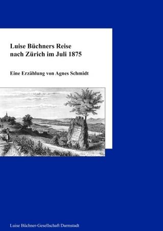 Luise Büchners Reise nach Zürich im Juli 1875 - Agnes Schmidt