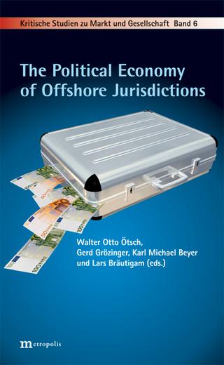 The Political Economy of Offshore Jurisdictions - Walter Otto Ötsch; Gerd Grözinger; Lars Bräutigam; Karl Michael Beyer