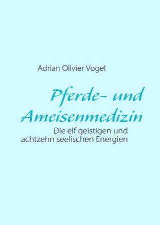 Pferde- und Ameisenmedizin - Adrian O Vogel