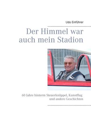 Der Himmel war auch mein Stadion - Udo Einführer