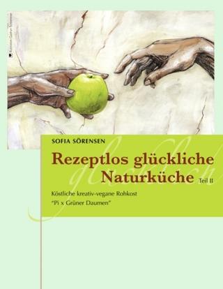 Rezeptlos glückliche Naturküche - Sofia Sörensen
