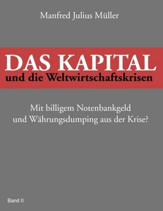 Das Kapital und die Weltwirtschaftskrisen - Manfred Julius Müller