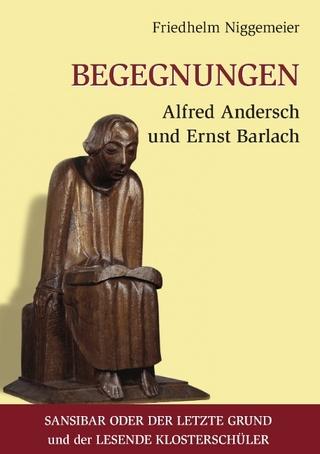 Begegnungen Alfred Andersch und Ernst Barlach - Friedhelm Niggemeier