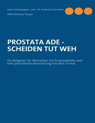 PROSTATA ADE - SCHEIDEN TUT WEH - Hans Kleinpoppen; Barbara Hoppe; Andreas Schneider