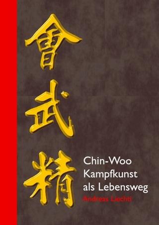 Chin-Woo - Kampfkunst als Lebensweg - Andreas Liechti