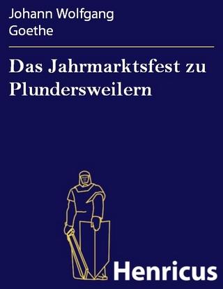 Das Jahrmarktsfest zu Plundersweilern - Johann Wolfgang Goethe