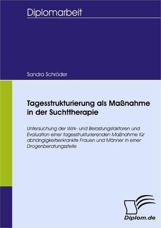 Tagesstrukturierung als Maßnahme in der Suchttherapie - Sandra Schröder