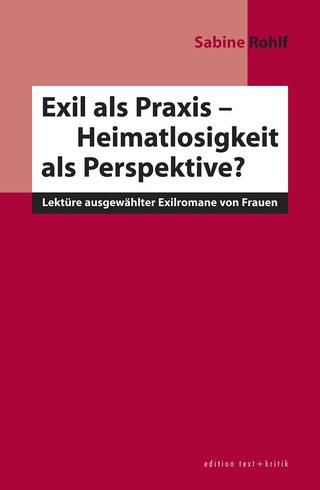 Exil als Praxis - Heimatlosigkeit als Perspektive? - Sabine Rohlf
