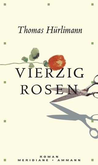 Vierzig Rosen - Thomas Hürlimann